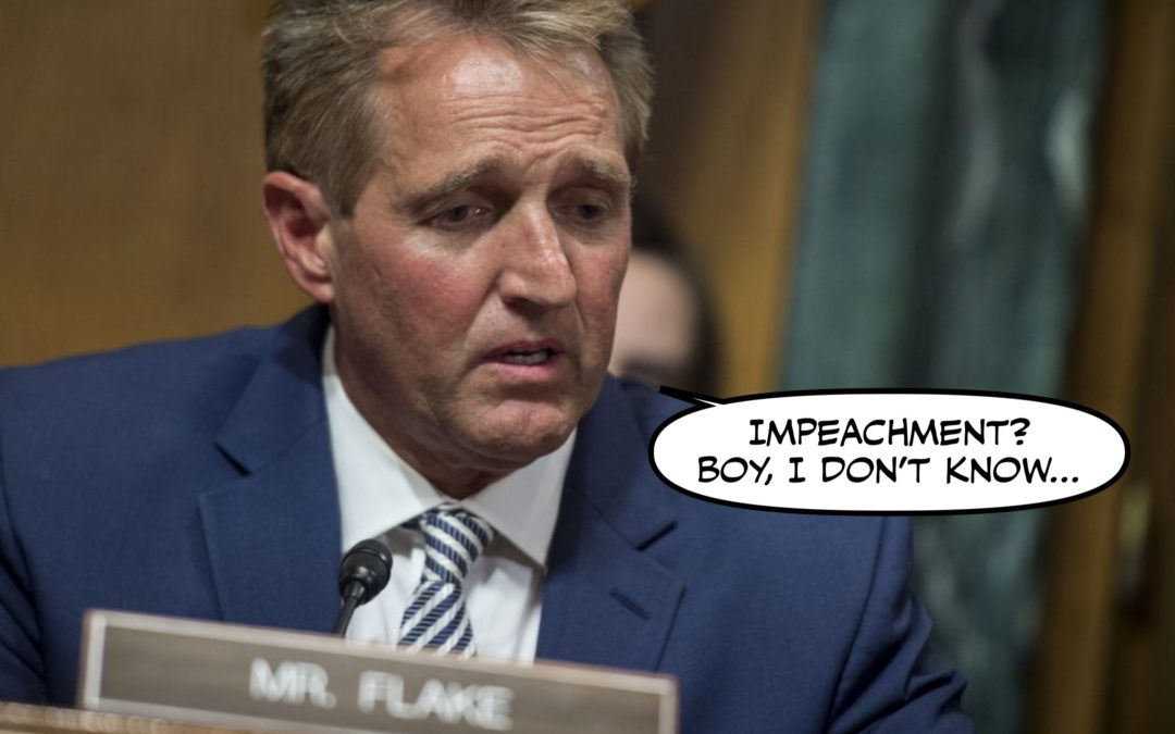 I Know Things Look Dark, Friends, But Fear Not! Jeff Flake Will Save UsHAHAHAHAHAHAHWE'REDOOMED!