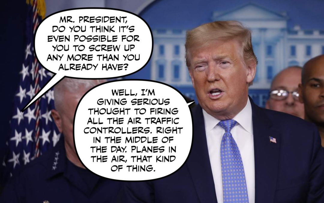 This Week in Hell: If the Coronavirus Don't Getcha, the President Will!