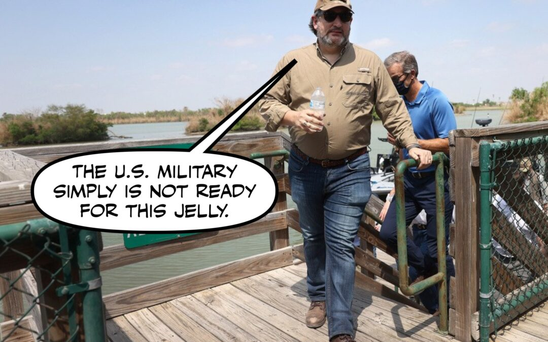 Ted Cruz's Musings on Masculinity In the Military? Oh, My Wish Came True.